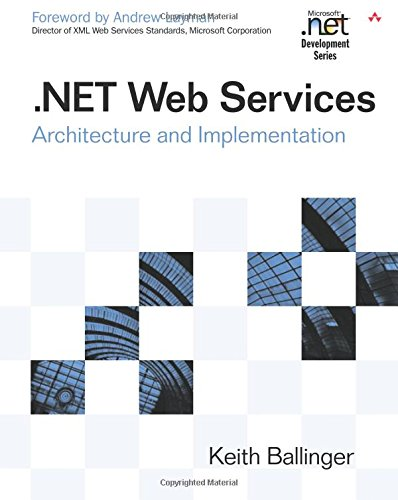 .NET Web Services: Architecture and Implementation: Architecture and Implementation with .Net (Microsoft.NET Development) por Keith Ballinger