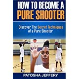 How to Become a Pure Shooter by Patosha Jeffery (2014-10-28)