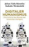 Digitaler Humanismus: Eine Ethik f?r das Zeitalter der k?nstlichen Intelligenz