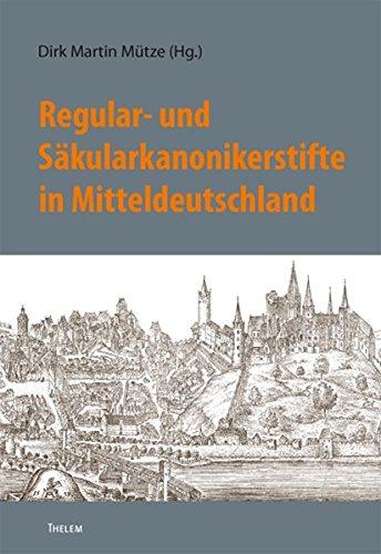 Regular- und Säkularkanonikerstifte in Mitteldeutschland (Bausteine aus dem Institut für Sächsische Geschichte und Volkskunde, Band 21)
