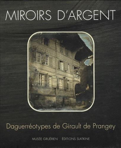 Miroirs d'argent : Daguerréotypes de Girault de Prangey