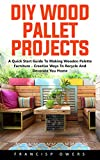 Furniture Best Deals - DIY Wood Pallet Projects: A Quick Start Guide To Making Wooden Palette Furniture - Creative Ways To Recycle And Decorate You Home! (English Edition)