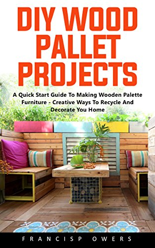 diy-wood-pallet-projects-a-quick-start-guide-to-making-wooden-palette-furniture-creative-ways-to-rec