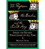 [( The Professor, the Banker, and the Suicide King: Inside the Richest Poker Game of All Time By Craig, Michael ( Author ) Paperback Jun - 2006)] Paperback