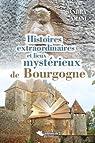 HISTOIRES EXTRAORDINAIRES ET LIEUX MYSTERIEUX BOURGOGNE par Amani