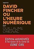 David Fincher ou l'heure numérique: Nouvelle édition augmentée (ACTU CRITIQUE)
