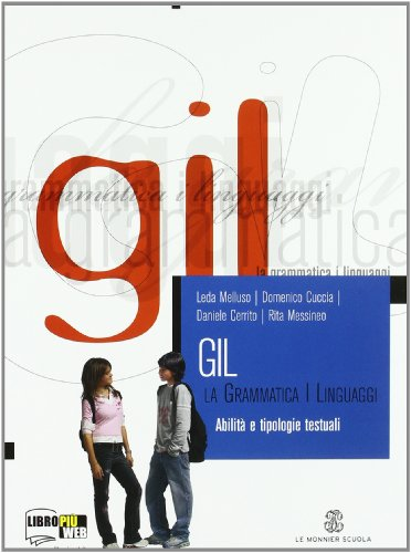 Gil. La grammatica i linguaggi. Abilit e tipologie testuali. Per le Scuole superiori
