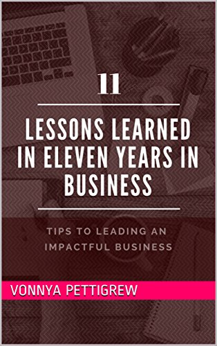 11-lessons-learned-in-11-years-in-business-tips-to-leading-an-impactful-business-english-edition