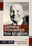Ludwig von Mises - Ein Lexikon: Von A wie Anarchismus bis Z wie Zwang
