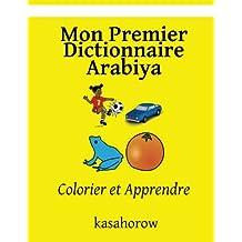 Mon Premier Dictionnaire Arabiya: Colorier et Apprendre (Arabiya kasahorow)