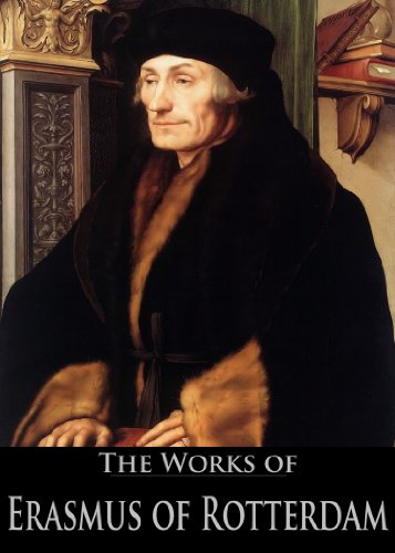 The Works of Erasmus of Rotterdam: Antipolemus, The Colloquies, In Praise of Folly, The Complaint of Peace, The Manual of the Christian Knight (5 Books With Active Table of Contents) (English Edition)