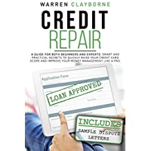 Credit Repair: A Guide For Both Beginners And Experts: Smart And Practical Secrets To Quickly Raise Your Credit Card Score And Improve Your Money Management Like A Pro (English Edition)