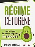 Régime Cétogène: Fini le blabla, la fin des régimes magiques (French Edition)