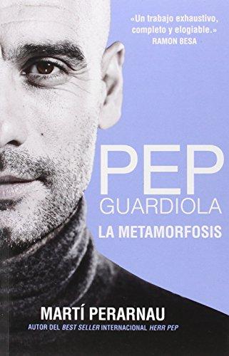 Pep Guardiola : la metamorfosis por Martí Perarnau Grau