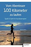Vom Abenteuer 100 Kilometer zu laufen: Spaß & Spirit im Ausdauersport