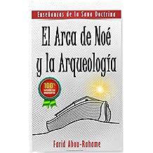 El Arca de Noé y la arqueología: Enseñanzas de la Sana Doctrina