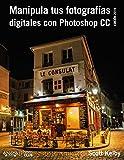 Manipula tus fotografías digitales con Photoshop CC. Edición 2015 (Photoclub)