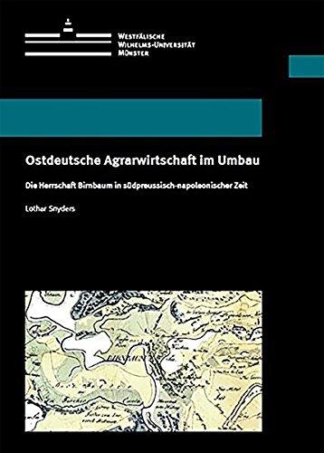 Ostdeutsche Agrarwirtschaft im Umbau: Die Herrschaft Birnbaum in südpreussisch-napoleonischer Zeit (Wissenschaftliche Schriften der WWU Münster X)
