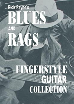 Blues And Rags Collection: Fingerstyle Guitar Collection By Rick Payne (English Edition) par [Payne, Rick]