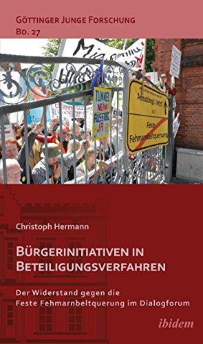 Bürgerinitiativen in Beteiligungsverfahren: Der Widerstand gegen die Feste Fehmarnbeltquerung im Dialogforum (Göttinger Junge Forschung 27) (German Edition) por Christoph Hermann