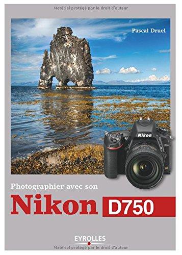 Photographier avec son Nikon D750 par Pascal Druel