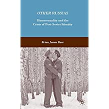 Other Russias: Homosexuality and the Crisis of Post-Soviet Identity by B. Baer (2009-03-15)