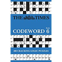 The Times Codeword 6: 200 Cracking Logic Puzzles (Times Mind Games)