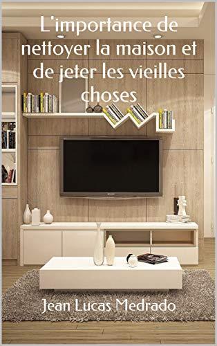 Couverture du livre L'importance de nettoyer la maison et de jeter les vieilles choses