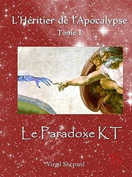 Le Paradoxe KT: L'Héritier de l'Apocalypse - Tome 1 par [Shepard, Virgil]