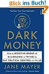 Dark Money: how a secretive group of...