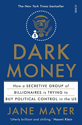 Dark Money: how a secretive group of billionaires is trying to buy political control in the US (English Edition) por Jane Mayer