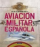 Aviacion Militar Española (Atlas Ilustrado)