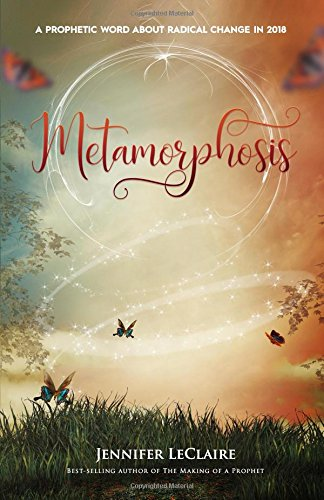 Metamorphosis: A Prophetic Word About Radical Change in 2018