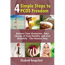 4 Simple Steps to PCOS Freedom: Balance Your Hormones, Take Charge Of Your Fertility And Live Healthily - The Natural Way (English Edition)