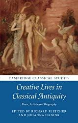 Creative Lives in Classical Antiquity: Poets, Artists and Biography