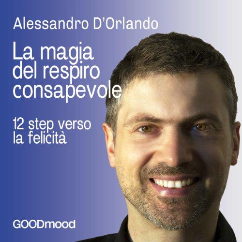 La magia del respiro consapevole | Alessandro D'Orlando