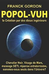 LE POPOL-VUH: Histoire extraordinaire de la Création par des « dieux ingénieurs »