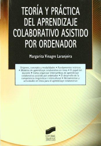 Teoría y práctica del aprendizaje colaborativo asistido por ordenador por Margarita Vinagre Laranjeira