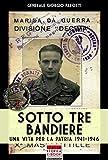 Sotto tre bandiere: Una vita per la patria 1941-1946 (Italia Storica Ebook Vol. 39)