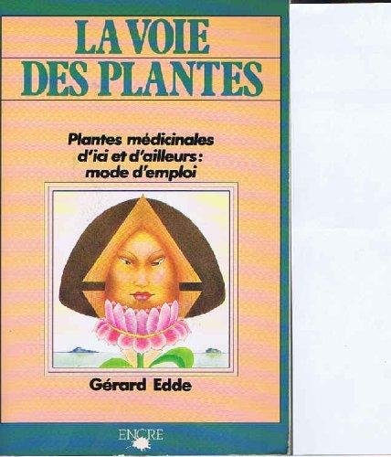 La Voie des plantes : Plantes médicinales d'ici et d'ailleurs : Mode d'emploi