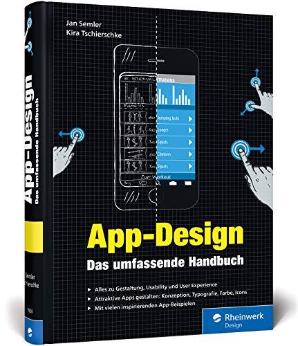 App-Design: Das umfassende Handbuch. Alles zur Gestaltung, Usability und User Experience von iOS-, Android- und Web-Apps
