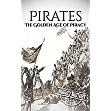 Pirates: The Golden Age of Piracy: A History From Beginning to End  (English Edition)