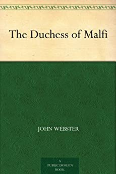 The Duchess of Malfi by [Webster, John]