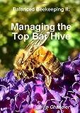 Balanced Beekeeping Ii: Managing the Top Bar Hive