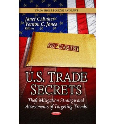 [(U.S. Trade Secrets: Theft Mitigation Strategy and Assessments of Targeting Trends)] [ Edited by Janet C. Baker, Edited by Vernon C. Jones ] [August, 2013]