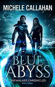Blue Abyss (Timewalker Chronicles Book 3) by [Callahan, Michele, Callahan, M. L.]