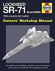 Lockheed SR-71 Blackbird Manual: An Insight into the Design, Operation and Maintenance of the Secret US Cold War Reconnaissance Aircraft (Haynes Owners Workshop Manuals (Hardcover))