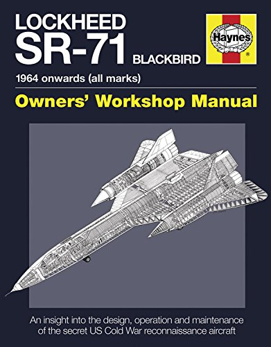 Lockheed SR-71 Blackbird Manual: An Insight into the Design, Operation and Maintenance of the Secret US Cold War Reconnaissance Aircraft (Owners Workshop Manual)