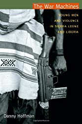 The War Machines: Young Men and Violence in Sierra Leone and Liberia (Cultures and Practice of Violence)