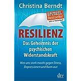 Resilienz: Das Geheimnis der psychischen Widerstandskraft, Was uns stark macht gegen Stress, Depressionen und Burn-out: 34845
